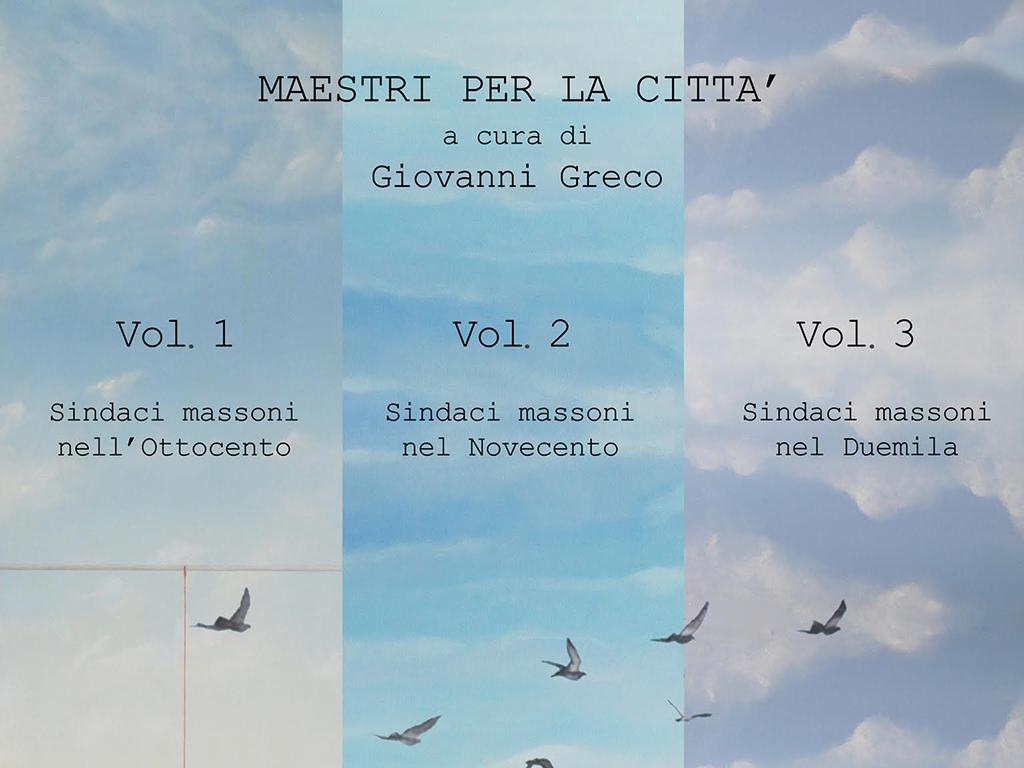 """""""Maestri per la città"""", 150 sindaci massoni raccontati in due volumi dal Prof. Giovanni Greco"""